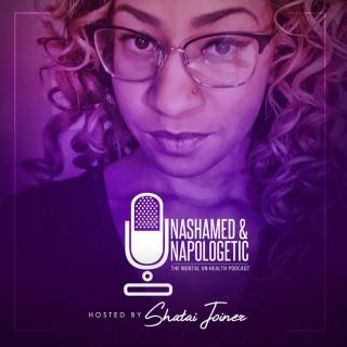 Unashamed & Unapologetic: The Mental Un-Health Podcast