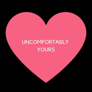 Uncomfortably Yours
