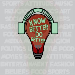 Know Better Do Better Podcast