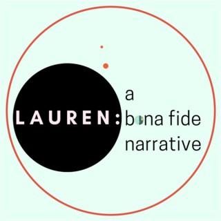 LAUREN: a bona fide narrative