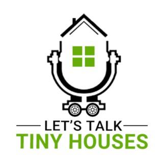 Let's Talk Tiny Houses