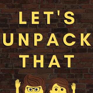Let's Unpack That