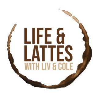 Life & Lattes with Liv & Cole