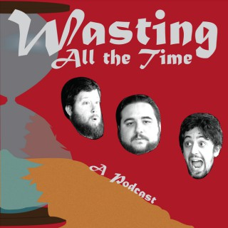 Wasting ALL the Time - Improv Comedy Podcast