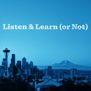 Listen & Learn (or Not)