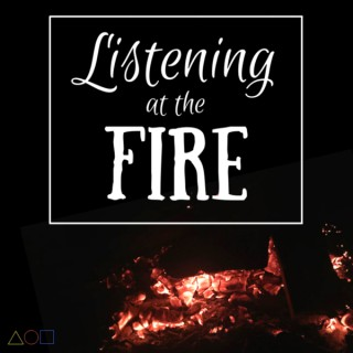 Listening At the Fire