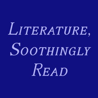 Literature, Soothingly Read
