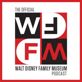 WD-FM: The Official Walt Disney Family Museum Podcast