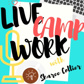 LiveCampWork Podcast with Sharee Collier