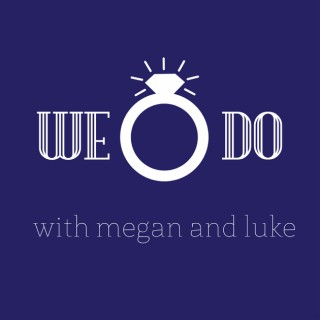 We Do Podcast with Megan and Luke