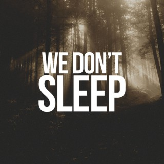 We Don't Sleep