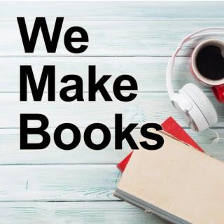 We Make Books Podcast