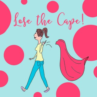 Lose the Cape! Moms who want to change the world
