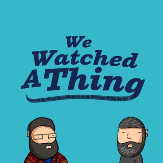 We Watched A Thing