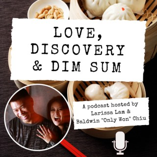 Love, Discovery & Dim Sum Podcast