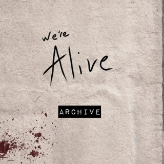 We're Alive - Archive