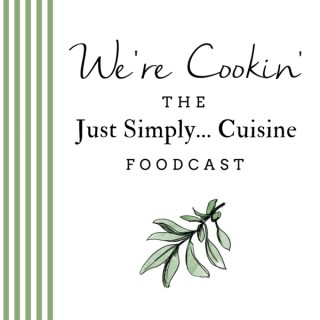 We're Cookin': The Just Simply... Cuisine Foodcast