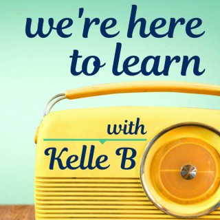 We're Here to Learn with Kelle B