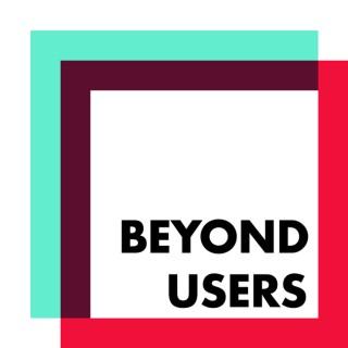 Beyond Users