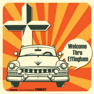 Welcome Thru Effingham, brought to you by Sketchpad Comedy