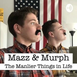 Mazz & Murph: The Manlier Things in Life