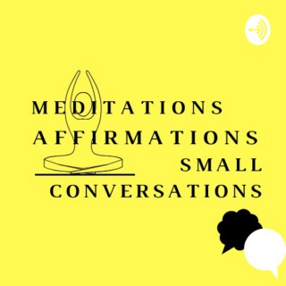 Meditations Affirmations & Small Conversations