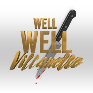 Well Well Villanelle; A Killing Eve Podcast