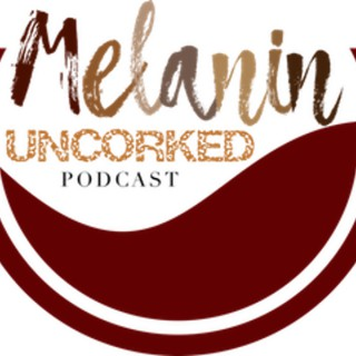 Melanin Uncorked Podcast