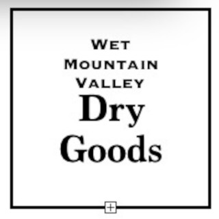 Wet Mountain Valley Dry Goods
