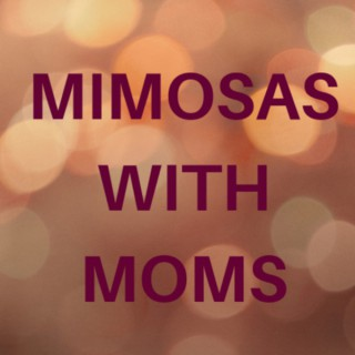 Mimosas with Moms