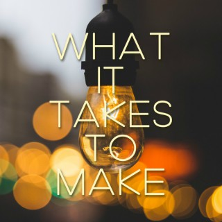 What it Takes to Make