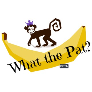 What The Pat?