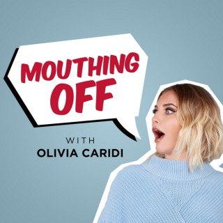 Mouthing Off with Olivia Caridi