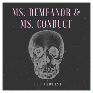 Ms. Demeanor & Ms. Conduct: The Podcast