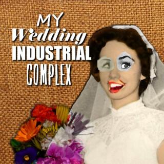 My Wedding Industrial Complex