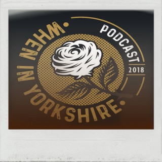 When In Yorkshire Podcast