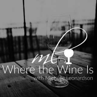 Where the Wine Is with Michelle Leonardson