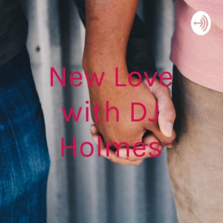 New Love with DJ Holmes