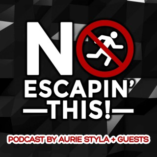 NO ESCAPIN' THIS PODCAST