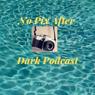 No Pix After Dark Podcast