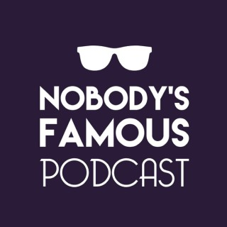 Nobody's Famous Podcast