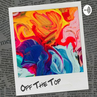 Off The Top Podcast