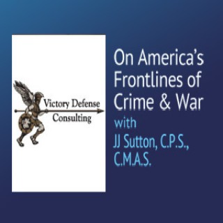 On America's Frontlines of Crime and War – JJ Sutton, C.P.S., C.M.A.S.