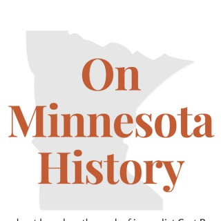 On Minnesota History: Podcasts Based on the Work of Curt Brown