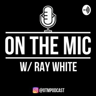 On the Mic! W/ Ray White