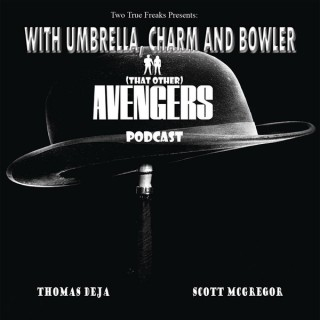 With Umbrella, Charm and Bowler (That Other) Avengers Podcast