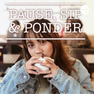 Pause, Sip & Ponder