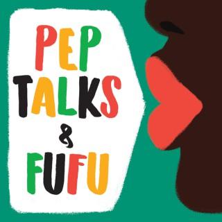 Pep Talks & Fufu