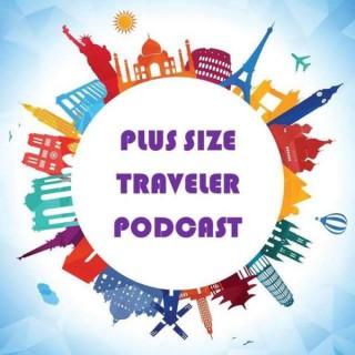 Plus Size Traveler Podcast: Travel Tips for Plus Size Explorers