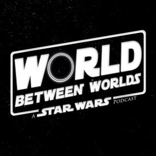 World Between Worlds: A Star Wars Podcast